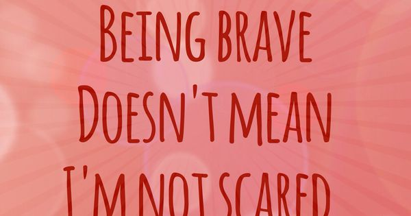 Being brave doesn t mean i m not scared brave 2014 one little