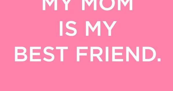 My Mom Is My Best Friend Happy Mother 39 S Day Celebrate