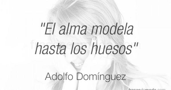 Frase de adolfo dom nguez dise ador de moda frases de for Adolfo dominguez tenerife