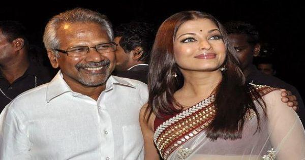 Director Manirathnam Dropped Aishwarya Rai S Re Entry Film Mani Ratnam South Film Film