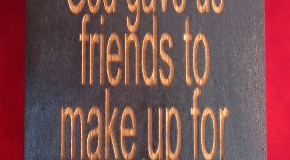 Funny wooden sign God gave us friends to make up for our