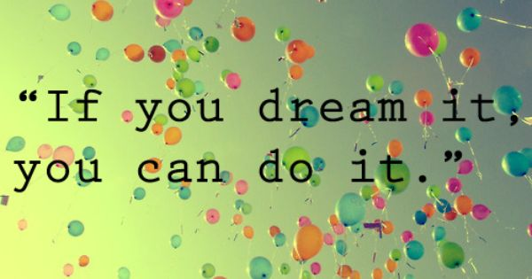 "If you dream it, you can do it."" Walt Disney quote"
