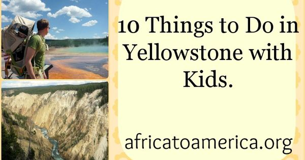 10 Things to Do in Yellowstone With Kids.
