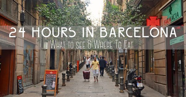 24 Hours in Barcelona: What to See & Where to Eat -