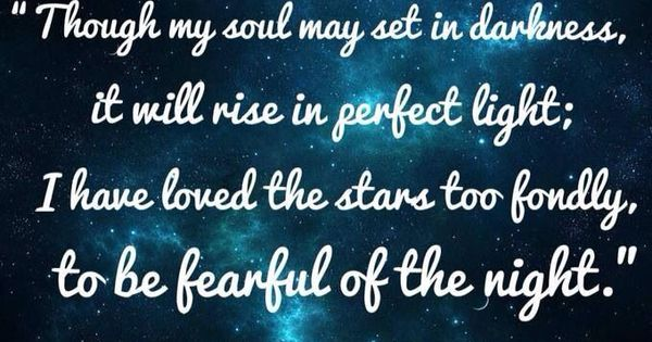 """Though my soul may set in darkness, It will rise in perfect"