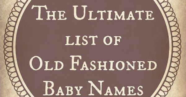 Old fashioned baby names alternative offbeat baby names k i d s t