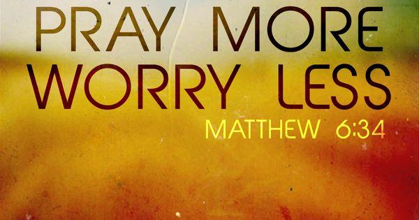 Matthew 6 34 Pray More Worry Less Bible Verse