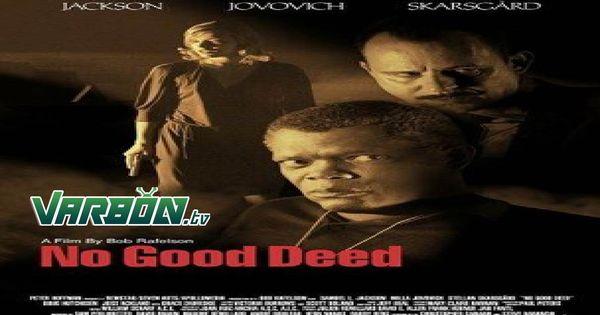 مشاهدة فيلم No Good Deed 2002 مترجم للعربية In 2020 Crime Movies Good Deeds Movie Genres