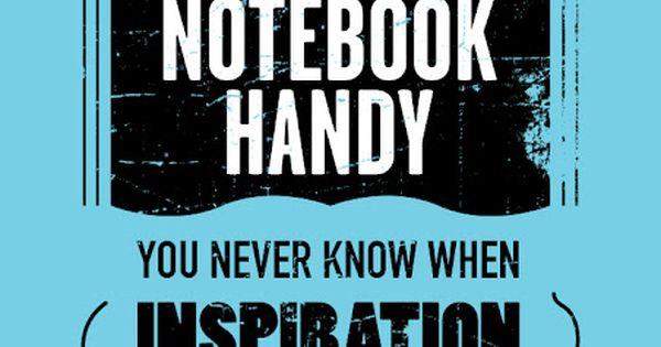 Good advice. Always have a notebook handy.