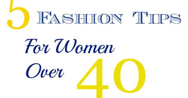Fashion tips for women over 40 fashion tips for women fashion tips