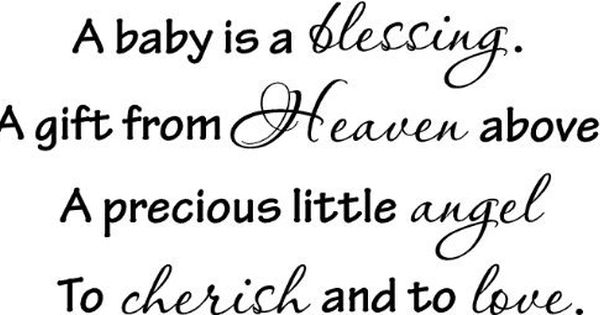 A Baby Is A Blessing. A Gift From Heaven Above, A Precious