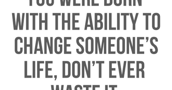 "Thought of the day: ""You were born with the ability to change"