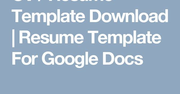 CV \/ Resume Template Download Resume Template For Google Docs - google doc resume templates