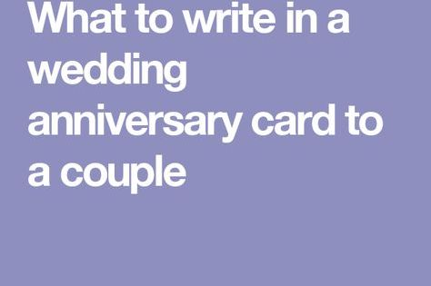 What To Write In A Wedding Anniversary Card To A Couple Wedding Anniversary Cards Anniversary Card Messages Wedding Card Messages