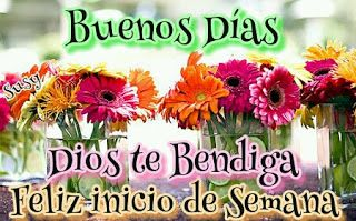 Buenos Dias Dios Te Bendiga Feliz Inicio De Semana Saludos De