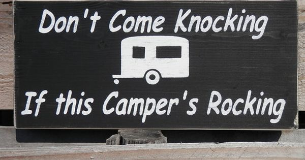 Don t come knocking if this camper s rocking wood