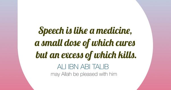 Speech Is Like A Medicine, A Small Dose Of Which Cures But