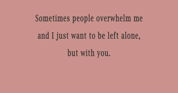 I Want Be Alone Quotes: Daily Odd Compliment- People Overwhelm Me And I Want To Be