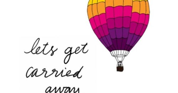 #carried away, hot air balloon, quote