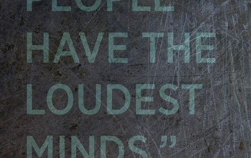 'Quiet People have the Loudest Minds', so true, Stephen King Quote.