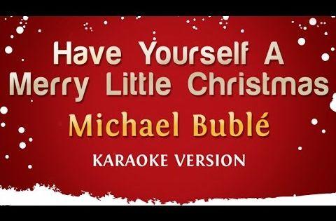 Michael Buble Have Yourself A Merry Little Christmas Karaoke Version Christmas Songs Playlist New Hit Songs Karaoke