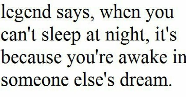 Legend Says, When You Can't Sleep At Night, It's Because