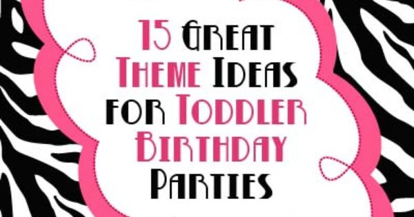 Party Simplicity 15 Great Toddler Birthday Party Theme Ideas