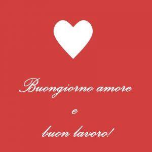 Buongiorno Amore E Buon Lavoro Buongiorno Amore Buongiorno