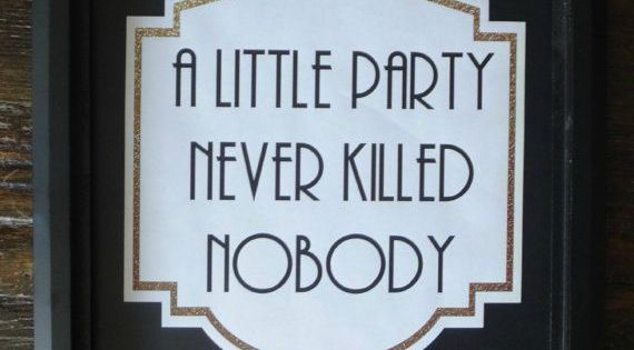 a little party never killed nobody black gold printable sign roaring 20s great gatsby bar. Black Bedroom Furniture Sets. Home Design Ideas