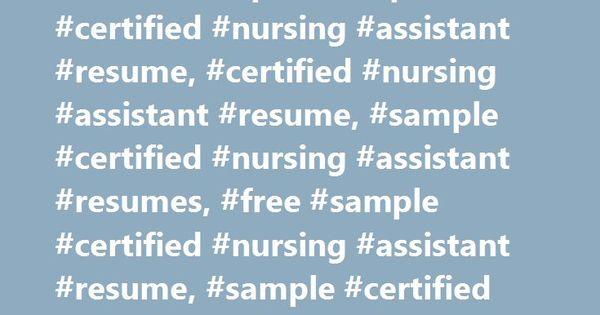 Certified Nursing Assistant Resume Sample #sample #certified - resume samples for nurses