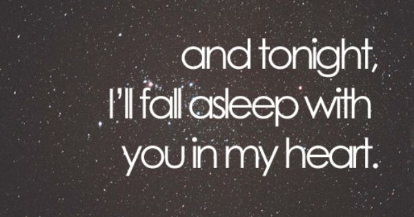 And tonight I'll fall asleep with you in my heart. Sweet for