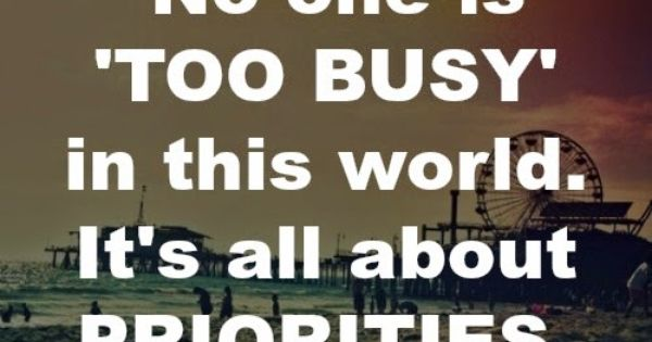 17 Best Too Busy Quotes On Pinterest: No One Is 'too Busy' In This World. It's All About