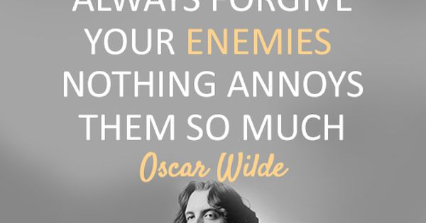 Oscar Wilde Quote (About forgive enemies)