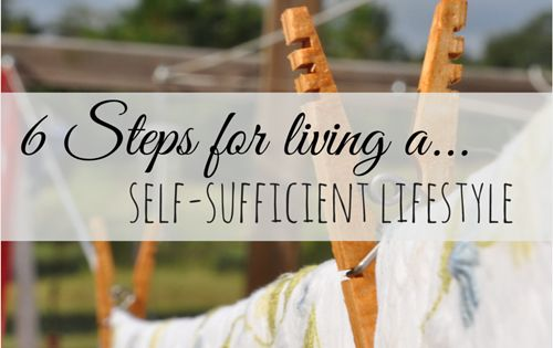 6 Steps for Living a Self-Sufficient Lifestyle - Are you looking to