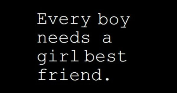 Every Boy Needs A Girl Best Friend. You Don't Need To Date