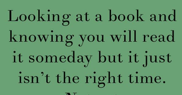Knowing you will read a book someday, just not now.