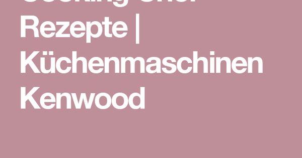 Rezepte für kenwood küchenmaschine  Cooking Chef Rezepte | Küchenmaschinen Kenwood | Kochen ist ...