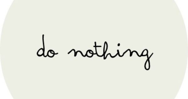 We love the weekend, 'Do Nothing'