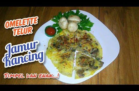 Simpel Dan Enak Banget Resep Omelette Telur Jamur Kancing Mushroom Egg Omelette Recipe Youtube Resep Makanan Jamur Telur