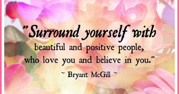 """""""Surround Yourself With Beautiful And Positive People, Who"""