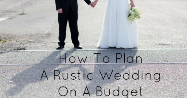 Wedding Planning On A Budget Ideas: How To Plan A Rustic Wedding On A Budget