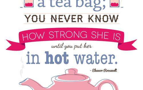 """""""A woman is like a tea bag – you never know how"""