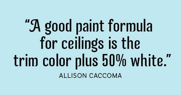 PAINT FORMULA CEILINGS: TRIM COLOR + 50% WHITE Interior Designer Secrets -