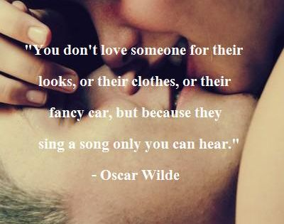 Oscar Wilde, so true! The most beautiful song I have ever heard