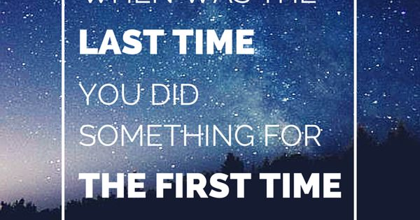 Last Time I Checked Quotes: When Was The Last Time You Did Something For The First