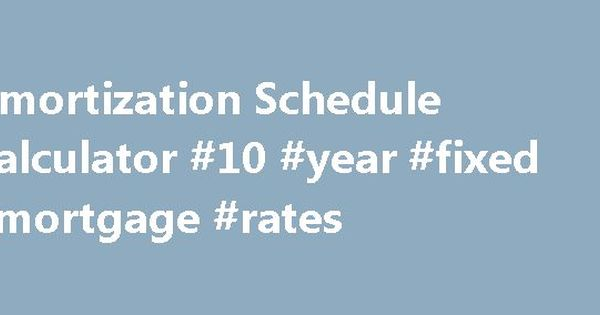 Amortization Schedule Calculator #10 #year #fixed #mortgage #rates