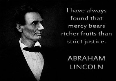 I Have Always Found That Mercy Bears Richer Fruits Than Strict