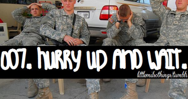 Hurry Up And Wait Tumblr Army Life Life Army Wife