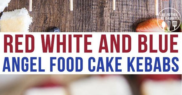 Red White and Blue Angel Food Cake Kebabs | Recipe | Food cakes ...
