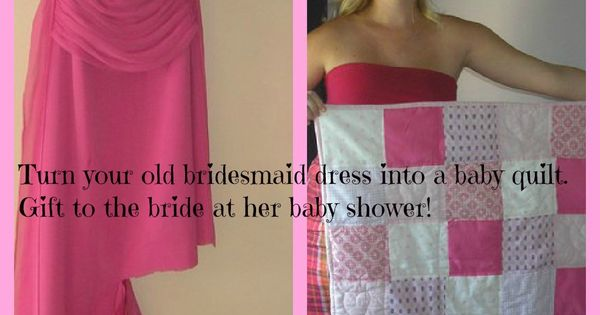 turn your bridesmaid dress into a baby quilt and gift it back